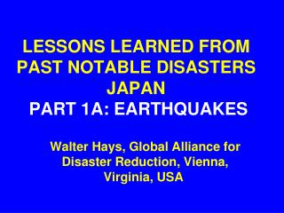 LESSONS LEARNED FROM PAST NOTABLE DISASTERS JAPAN PART 1A: EARTHQUAKES