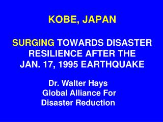 KOBE, JAPAN SURGING  TOWARDS DISASTER RESILIENCE AFTER THE        JAN. 17, 1995 EARTHQUAKE