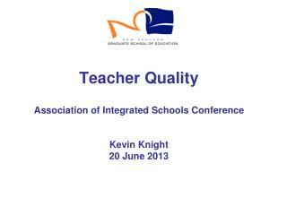 Teacher Quality Association of Integrated Schools Conference  Kevin Knight 20 June 2013