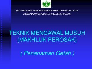 TEKNIK MENGAWAL MUSUH  (MAKHLUK PEROSAK) ( Penanaman Getah )