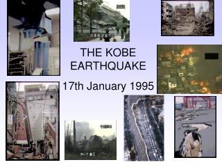 THE KOBE EARTHQUAKE 17th January 1995