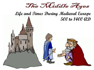 Life and Times During Medieval Europe 500 to 1400 AD