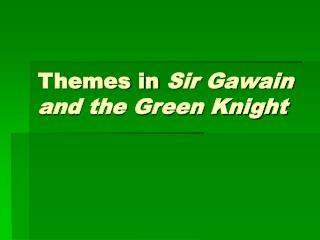 Themes in  Sir Gawain and the Green Knight