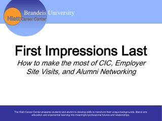 First Impressions Last How to make the most of CIC, Employer Site Visits, and Alumni Networking