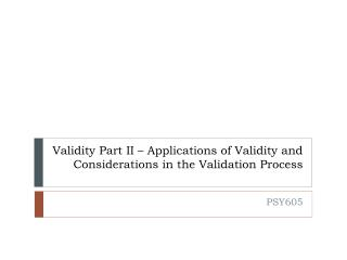Validity Part II – Applications of Validity and Considerations in the Validation Process
