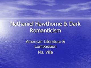Nathaniel Hawthorne & Dark Romanticism