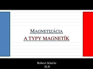 Magnetizácia a typy  magnetík