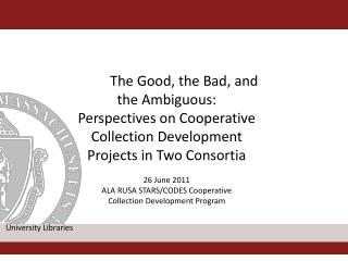 The Good, the Bad, and  the Ambiguous: Perspectives on Cooperative Collection Development