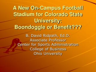 A New On-Campus Football Stadium for Colorado State University: Boondoggle or Benefit???