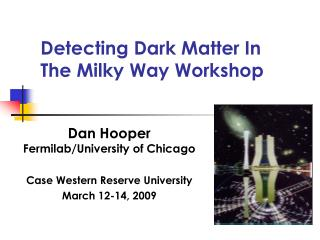 Detecting Dark Matter In The Milky Way Workshop