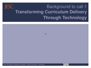 Background to call 1 Transforming Curriculum Delivery Through Technology