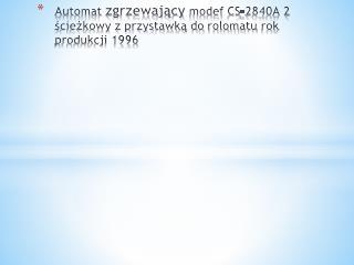 Automat  zgrzewający modef  CS-2840A 2 ścieżkowy z przystawką do  rolomatu  rok produkcji 1996