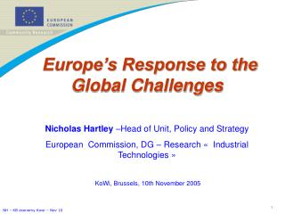 Europe's Response to the Global Challenges Nicholas Hartley  –Head of Unit, Policy and Strategy