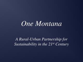 One Montana  A Rural-Urban Partnership for Sustainability in the 21st Century