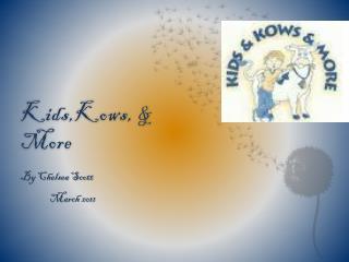 Kids,Kows, & More
