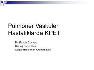 Pulmoner Vaskuler Hastalıklarda KPET