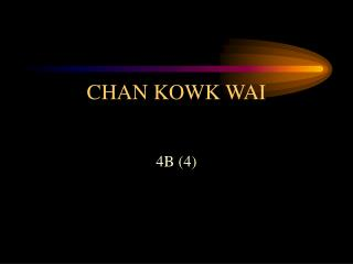 CHAN KOWK WAI