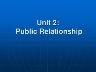 Unit 2:  Public Relationship
