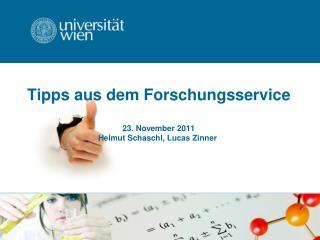 Tipps aus dem Forschungsservice  23 . November  2011 Helmut  Schaschl , Lucas Zinner