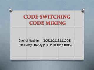 CODE SWITCHING  CODE MIXING