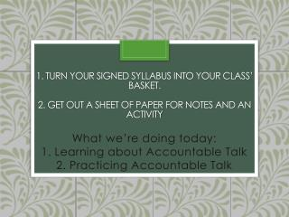 What we�re doing today: 1. Learning about Accountable Talk 2. Practicing Accountable Talk