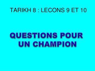 TARIKH 8 : LECONS 9 ET 10