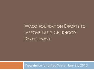 Waco foundation Efforts to improve Early Childhood Development