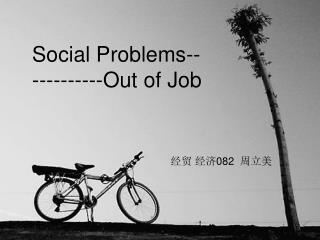 Social Problems------------Out of Job