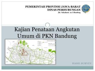 Kajian Penataan Angkutan  U mum di PKN Bandung