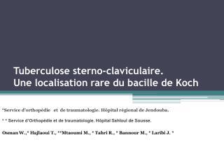 Tuberculose  sterno -claviculaire.  Une localisation rare du bacille de Koch
