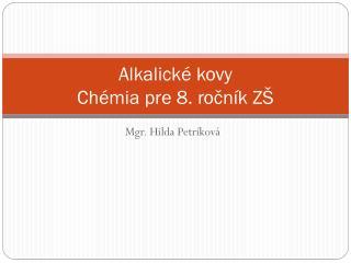 Alkalické kovy Chémia pre 8. ročník ZŠ