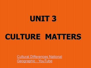 UNIT 3 CULTURE  MATTERS