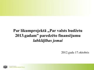 """Par likumprojektā """"Par valsts budžetu 2013.gadam"""" paredzēto finansējumu  labklājības jomai"""