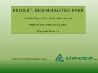 PROJEKT: BIOENERGETSKI PARK Lokacija: Koprivničko – križevačka županija ,