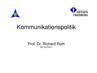 Kommunikationspolitik Prof. Dr. Richard Roth WS 2010/2011