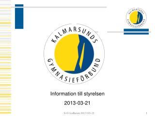 Information till styrelsen  2013-03-21