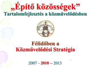 """""""Építő közösségek"""" Tartalomfejlesztés a közművelődésben Félidőben a  Közművelődési Stratégia"""
