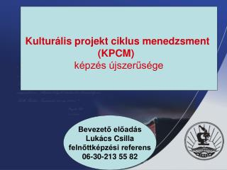 Kulturális projekt ciklus menedzsment  (KPCM)   képzés újszerűsége