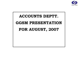 ACCOUNTS DEPTT. GGSM PRESENTATION  FOR AUGUST, 2007