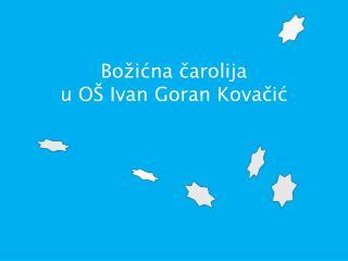 Božićna čarolija  u OŠ Ivan Goran Kovačić