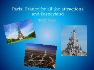 Paris, France for all the attractions and Disneyland