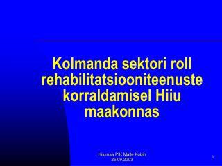 Kolmanda sektori roll rehabilitatsiooniteenuste korraldamisel Hiiu maakonnas