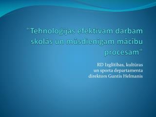 """""""Tehnoloģijas  efektīvam darbam skolās un mūsdienīgam mācību  procesam"""""""