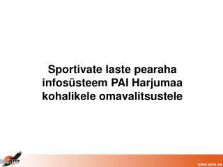 Sportivate laste pearaha infosüsteem PAI Harjumaa kohalikele omavalitsustele