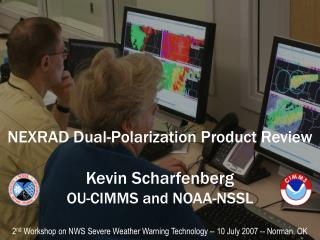 NEXRAD Dual-Polarization Product Review Kevin Scharfenberg OU-CIMMS and NOAA-NSSL