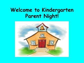 Welcome to Kindergarten  Parent Night!