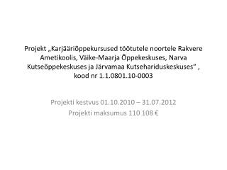 Projekti kestvus 01.10.2010 – 31.07.2012 Projekti maksumus 110 108 €