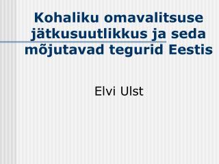 Kohaliku omavalitsuse jätkusuutlikkus ja seda mõjutavad tegurid Eestis