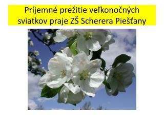 Príjemné prežitie veľkonočných sviatkov praje ZŠ  Scherera  Piešťany