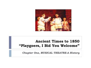 "Ancient Times to 1850 "" Playgoers, I Bid You Welcome """